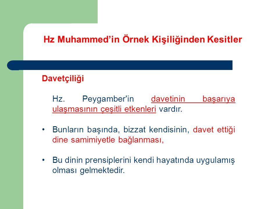 Hz Muhammed'in Örnek Kişiliğinden Kesitler Davetçiliği Hz. Peygamber'in davetinin başarıya ulaşmasının çeşitli etkenleri vardır. Bunların başında, biz