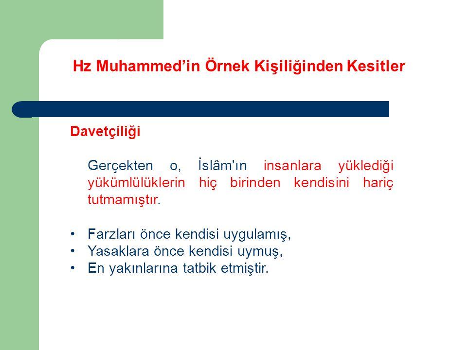 Hz Muhammed'in Örnek Kişiliğinden Kesitler Davetçiliği Gerçekten o, İslâm'ın insanlara yüklediği yükümlülüklerin hiç birinden kendisini hariç tutmamış
