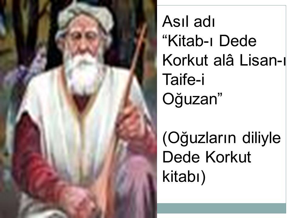 """Asıl adı """"Kitab-ı Dede Korkut alâ Lisan-ı Taife-i Oğuzan"""" (Oğuzların diliyle Dede Korkut kitabı)"""
