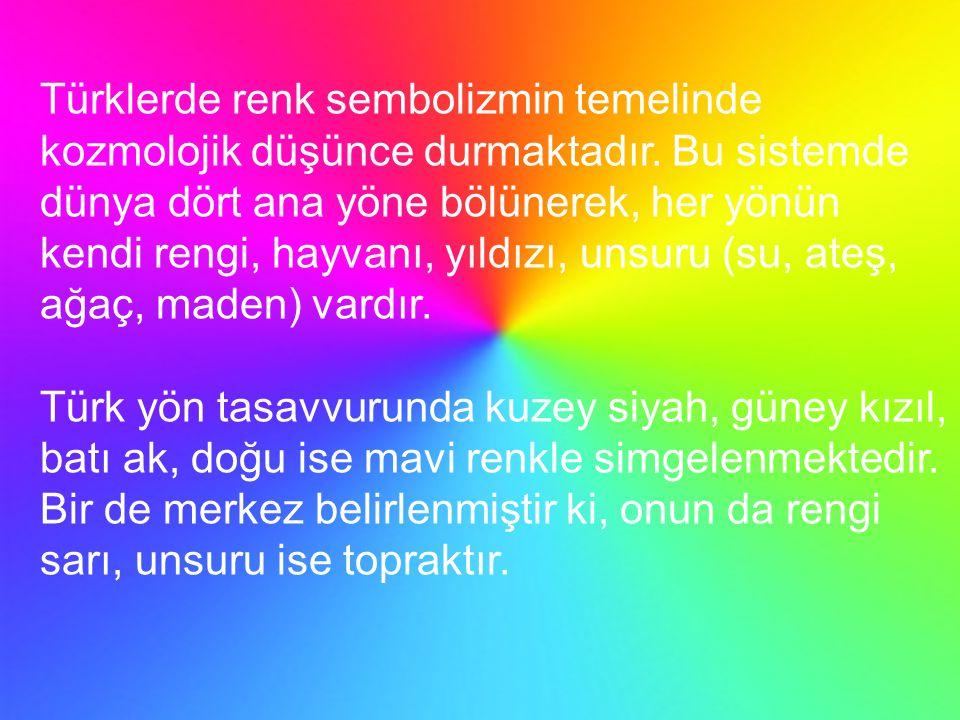 Türklerde renk sembolizmin temelinde kozmolojik düşünce durmaktadır. Bu sistemde dünya dört ana yöne bölünerek, her yönün kendi rengi, hayvanı, yıldız