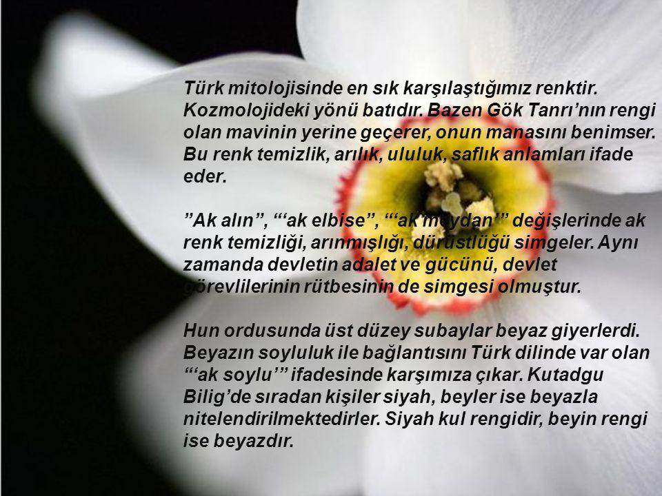 Türk mitolojisinde en sık karşılaştığımız renktir. Kozmolojideki yönü batıdır. Bazen Gök Tanrı'nın rengi olan mavinin yerine geçerer, onun manasını be