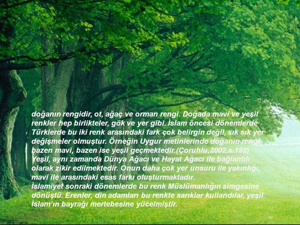 yeşil Yeşil doğanın rengidir, ot, ağaç ve orman rengi. Doğada mavi ve yeşil renkler hep birlikteler, gök ve yer gibi. İslam öncesi dönemlerde Türklerd