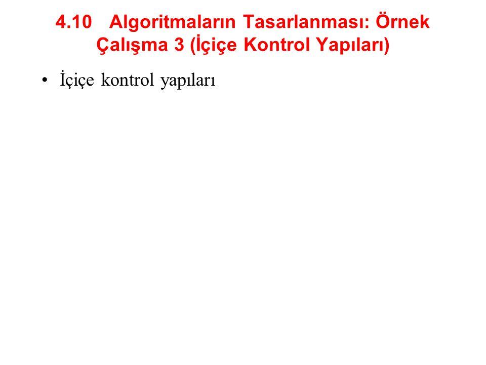 4.10 Algoritmaların Tasarlanması: Örnek Çalışma 3 (İçiçe Kontrol Yapıları) İçiçe kontrol yapıları