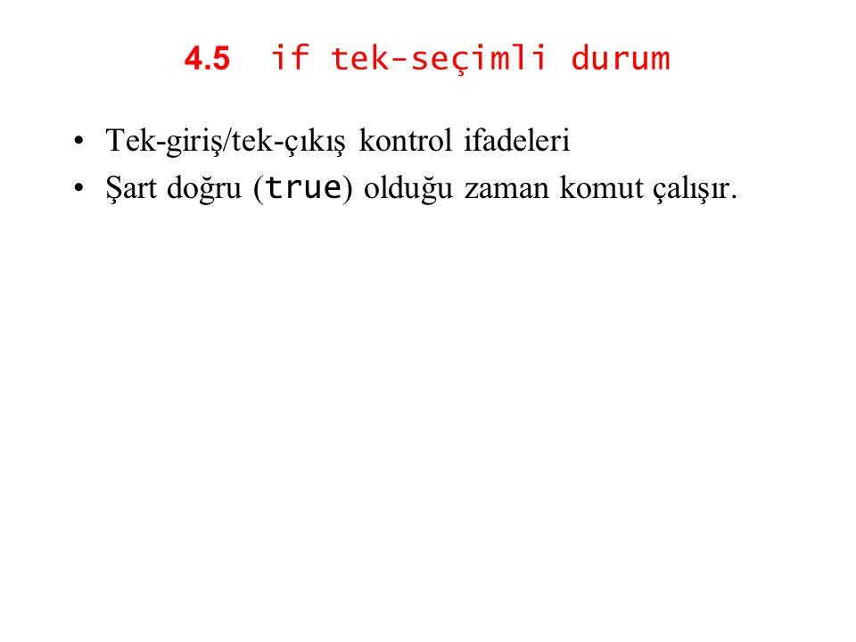 4.5 if tek-seçimli durum Tek-giriş/tek-çıkış kontrol ifadeleri Şart doğru ( true ) olduğu zaman komut çalışır.
