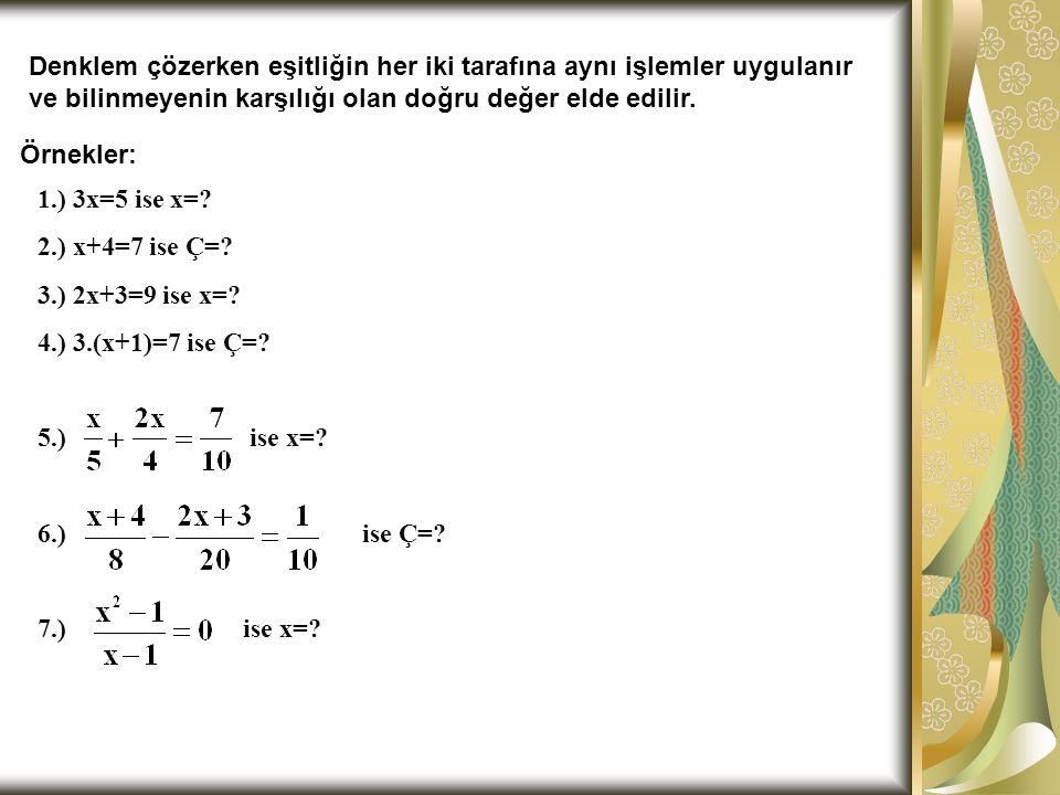 Denklem çözerken eşitliğin her iki tarafına aynı işlemler uygulanır ve bilinmeyenin karşılığı olan doğru değer elde edilir. Örnekler: 1.) 3x=5 ise x=?