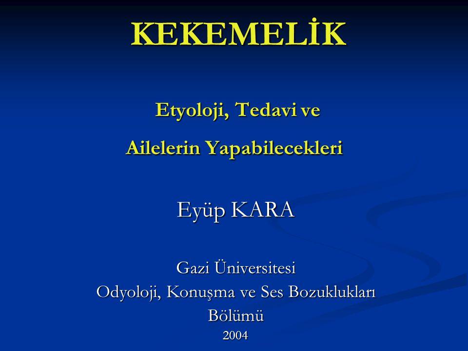 KEKEMELİK Etyoloji, Tedavi ve Ailelerin Yapabilecekleri Eyüp KARA Gazi Üniversitesi Odyoloji, Konuşma ve Ses Bozuklukları Bölümü2004