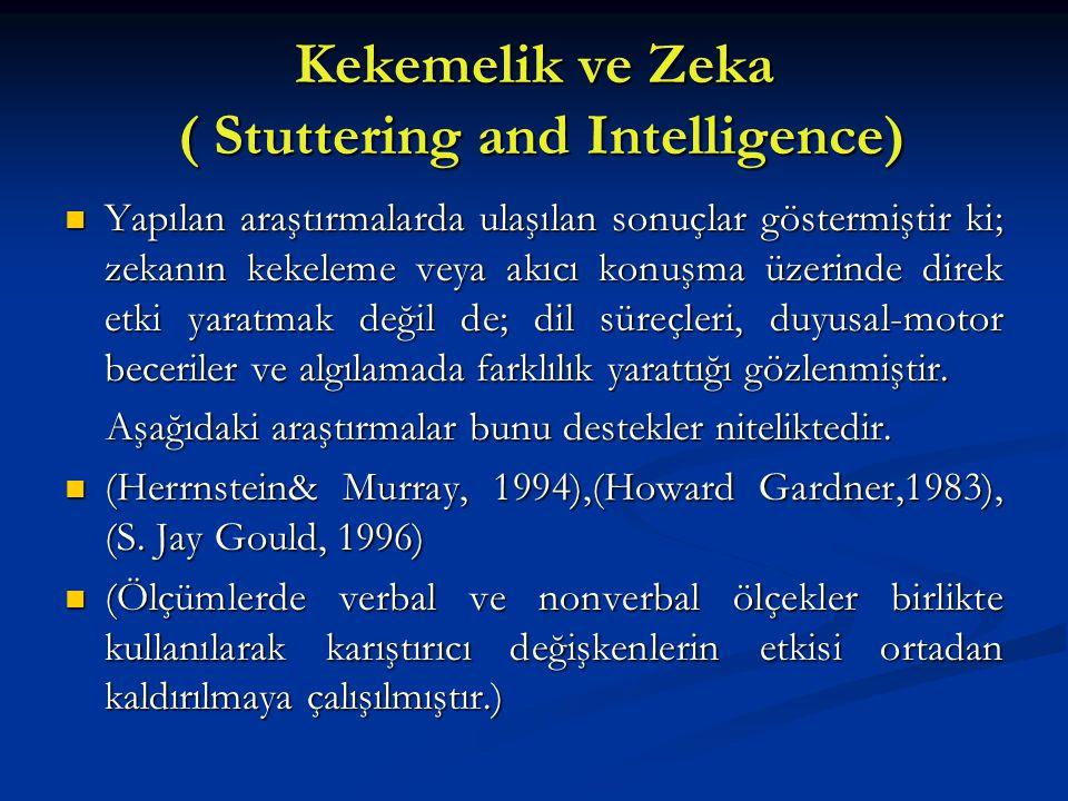 Kekemelik ve Zeka ( Stuttering and Intelligence) Yapılan araştırmalarda ulaşılan sonuçlar göstermiştir ki; zekanın kekeleme veya akıcı konuşma üzerind