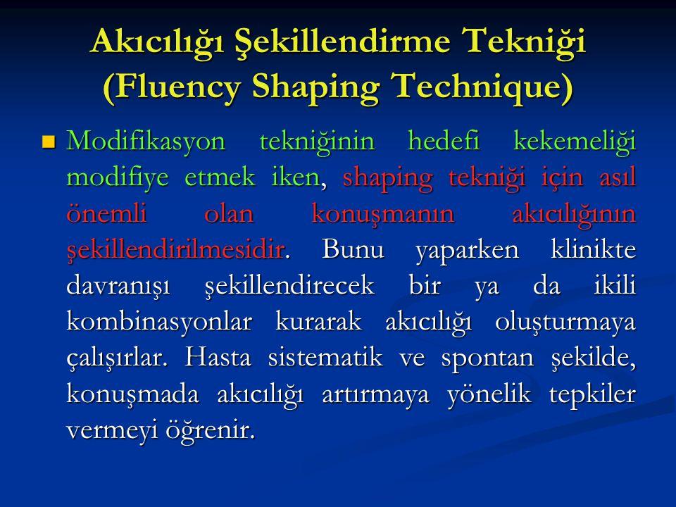 Akıcılığı Şekillendirme Tekniği (Fluency Shaping Technique) Modifikasyon tekniğinin hedefi kekemeliği modifiye etmek iken, shaping tekniği için asıl ö