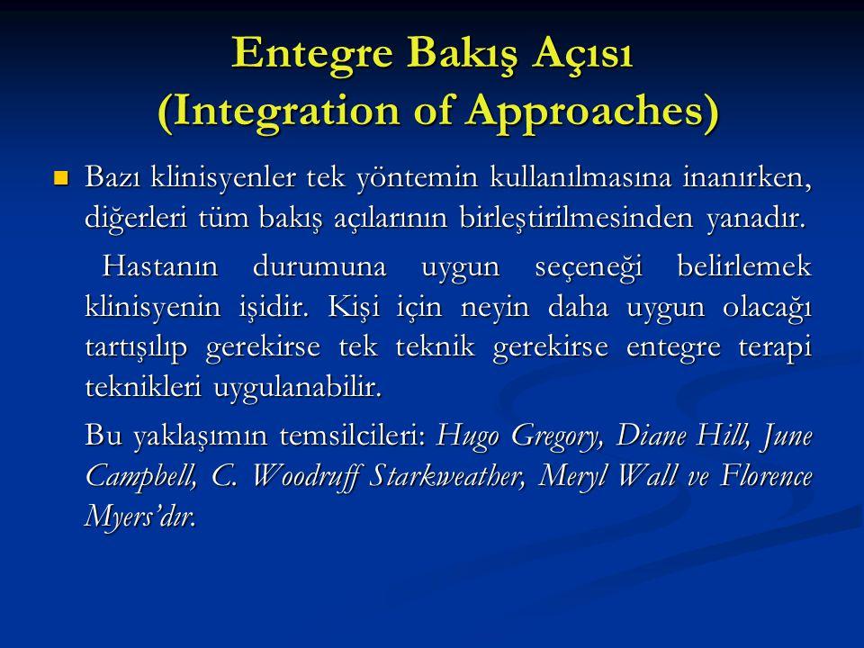 Entegre Bakış Açısı (Integration of Approaches) Bazı klinisyenler tek yöntemin kullanılmasına inanırken, diğerleri tüm bakış açılarının birleştirilmes