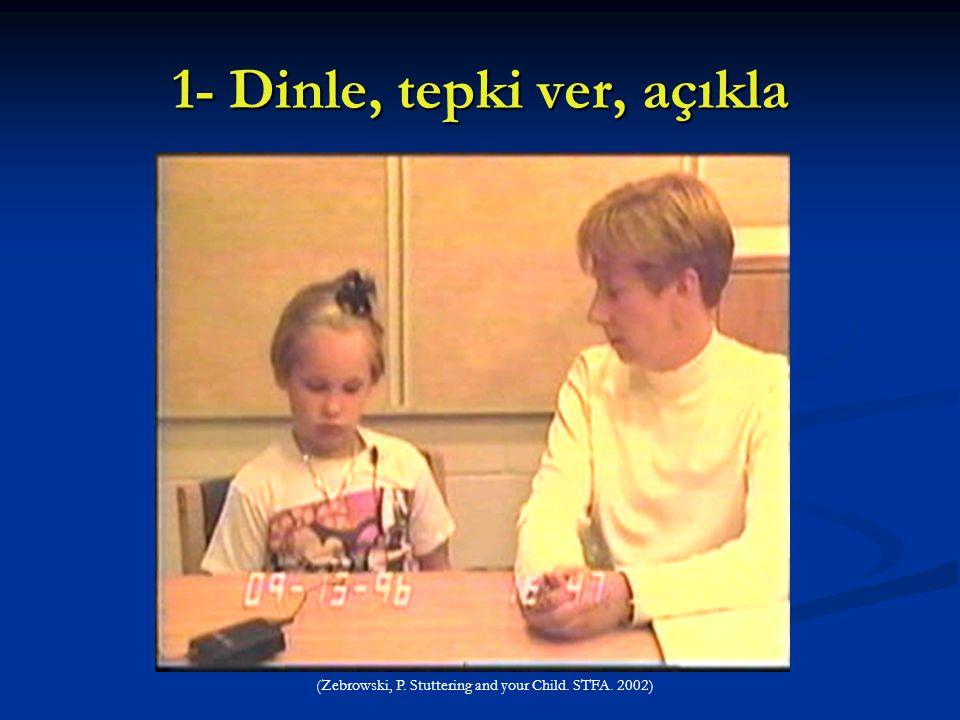 1- Dinle, tepki ver, açıkla (Zebrowski, P. Stuttering and your Child. STFA. 2002)