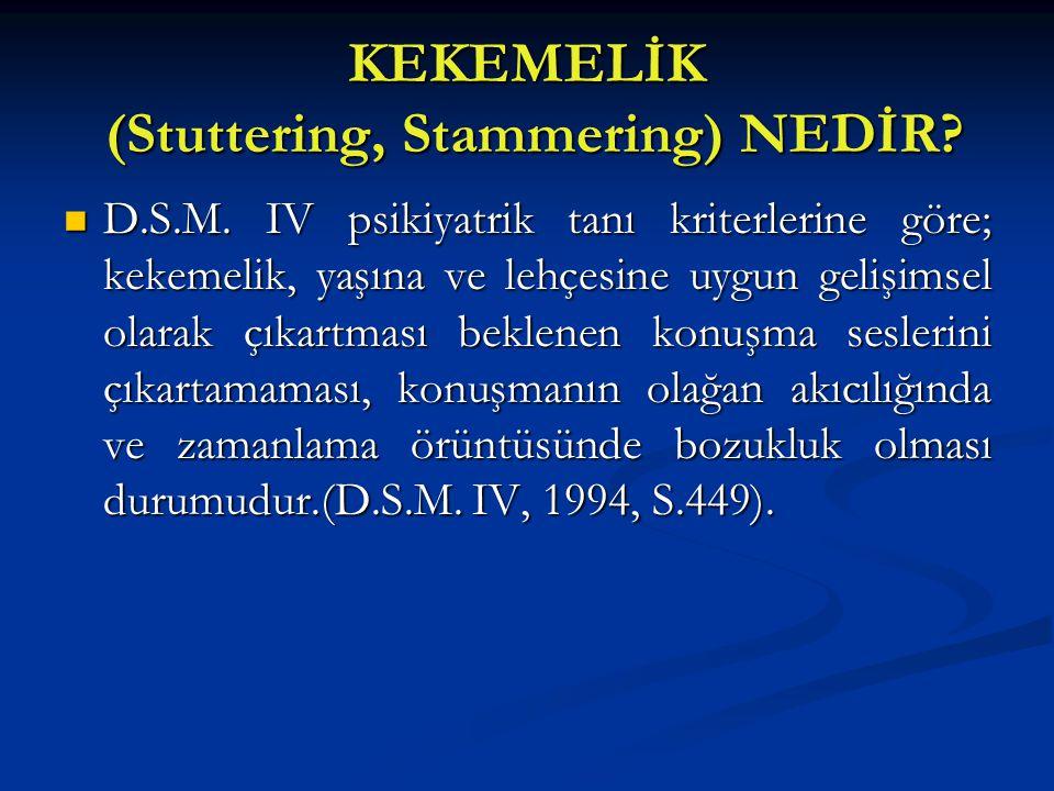 KEKEMELİK (Stuttering, Stammering) NEDİR? D.S.M. IV psikiyatrik tanı kriterlerine göre; kekemelik, yaşına ve lehçesine uygun gelişimsel olarak çıkartm