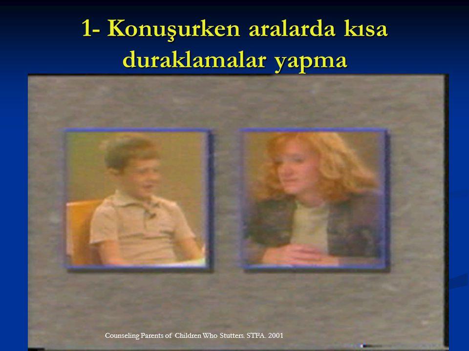 1- Konuşurken aralarda kısa duraklamalar yapma Counseling Parents of Children Who Stutters. STFA. 2001
