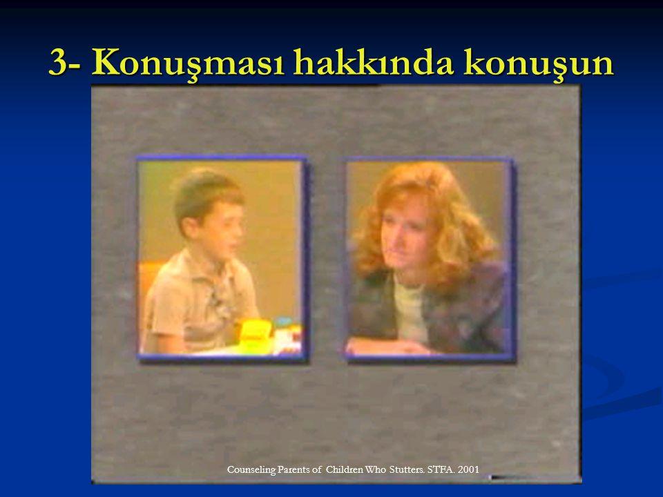 3- Konuşması hakkında konuşun Counseling Parents of Children Who Stutters. STFA. 2001