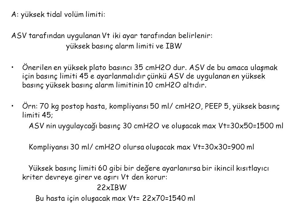 A: yüksek tidal volüm limiti: ASV tarafından uygulanan Vt iki ayar tarafından belirlenir: yüksek basınç alarm limiti ve IBW Önerilen en yüksek plato b