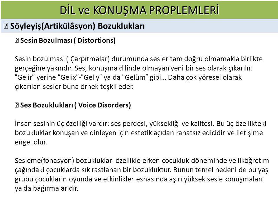 DİL ve KONUŞMA PROPLEMLERİ  Söyleyiş(Artikülâsyon) Bozuklukları  Sesin Bozulması ( Distortions) Sesin bozulması ( Çarpıtmalar) durumunda sesler tam