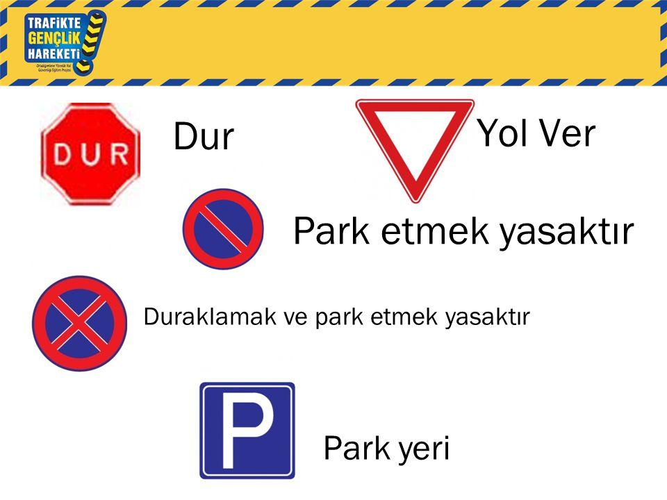 Dur Yol Ver Park etmek yasaktır Duraklamak ve park etmek yasaktır Park yeri