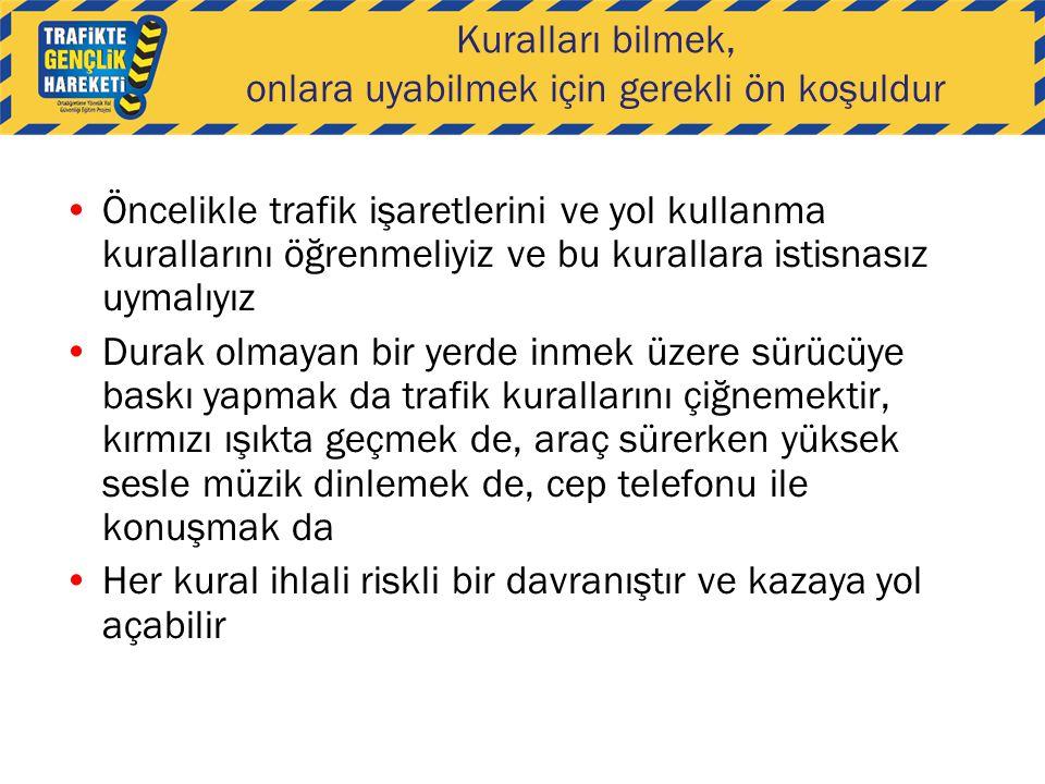 Kuralları bilmek, onlara uyabilmek için gerekli ön koşuldur Öncelikle trafik işaretlerini ve yol kullanma kurallarını öğrenmeliyiz ve bu kurallara ist