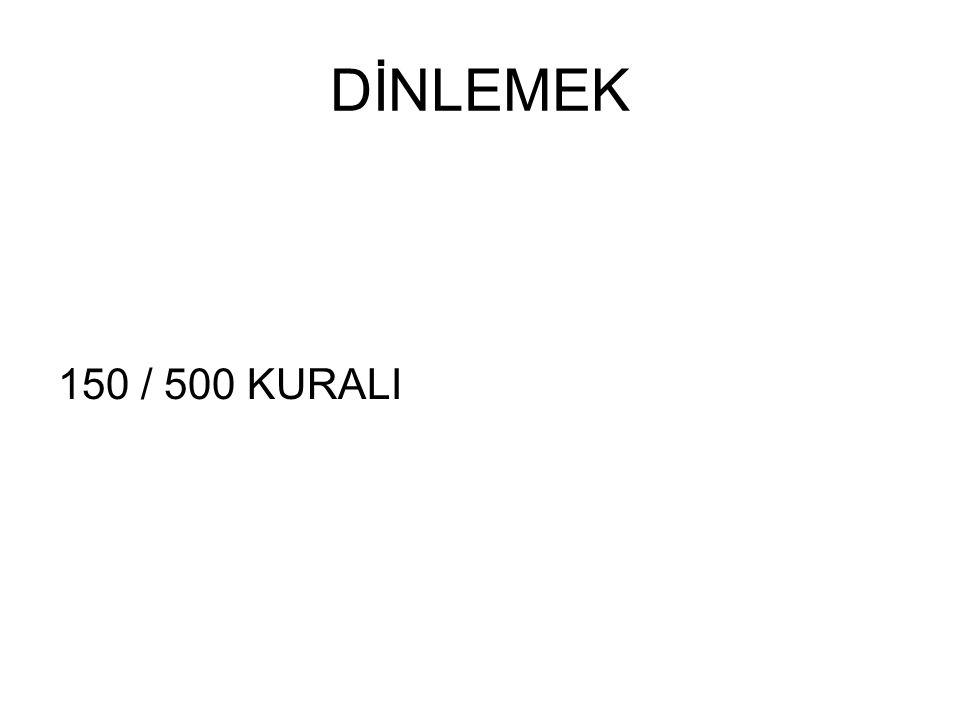 DİNLEMEK 150 / 500 KURALI