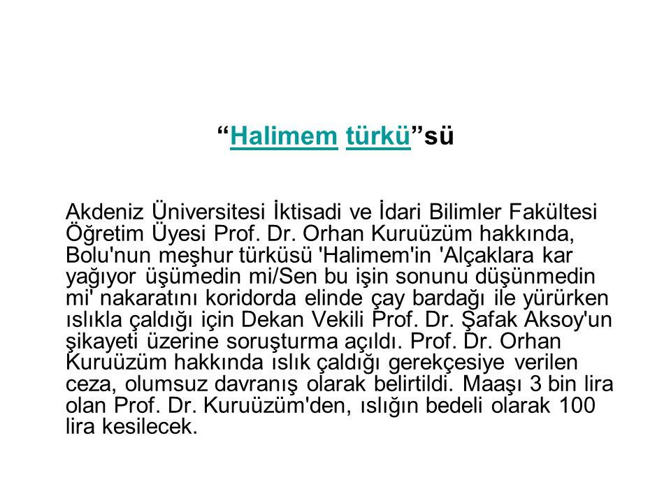 """""""Halimem türkü""""süHalimemtürkü Akdeniz Üniversitesi İktisadi ve İdari Bilimler Fakültesi Öğretim Üyesi Prof. Dr. Orhan Kuruüzüm hakkında, Bolu'nun meşh"""