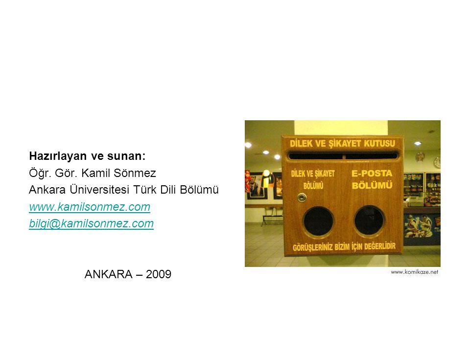 Hazırlayan ve sunan: Öğr. Gör. Kamil Sönmez Ankara Üniversitesi Türk Dili Bölümü www.kamilsonmez.com bilgi@kamilsonmez.com ANKARA – 2009