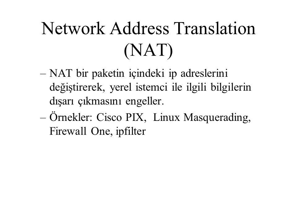 Network Address Translation (NAT) –NAT bir paketin içindeki ip adreslerini değiştirerek, yerel istemci ile ilgili bilgilerin dışarı çıkmasını engeller.