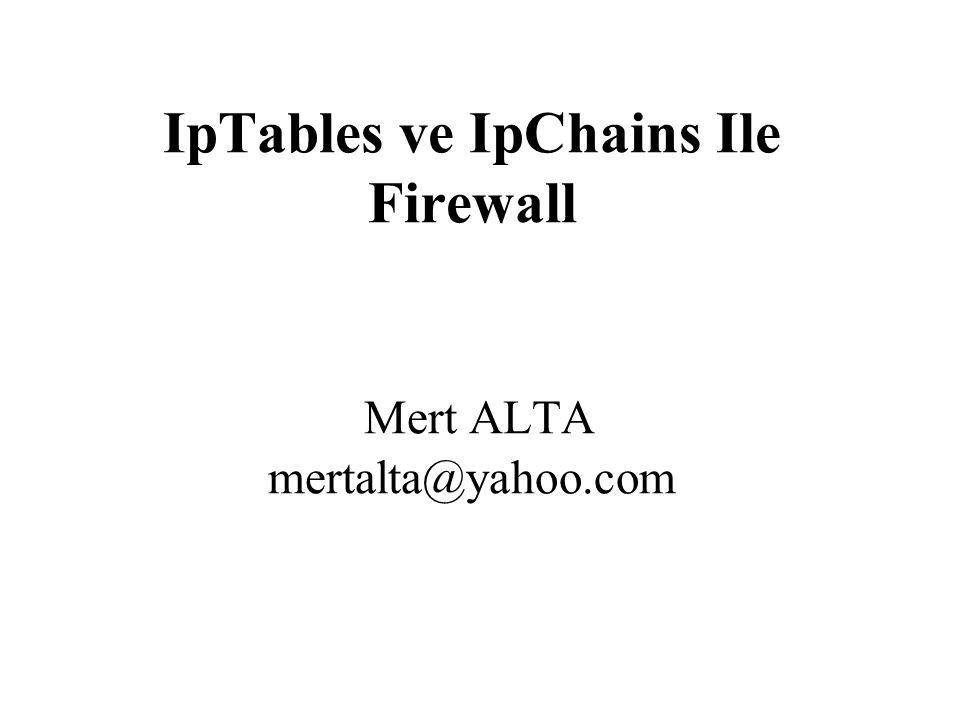 IpTables ve IpChains Ile Firewall Mert ALTA mertalta@yahoo.com