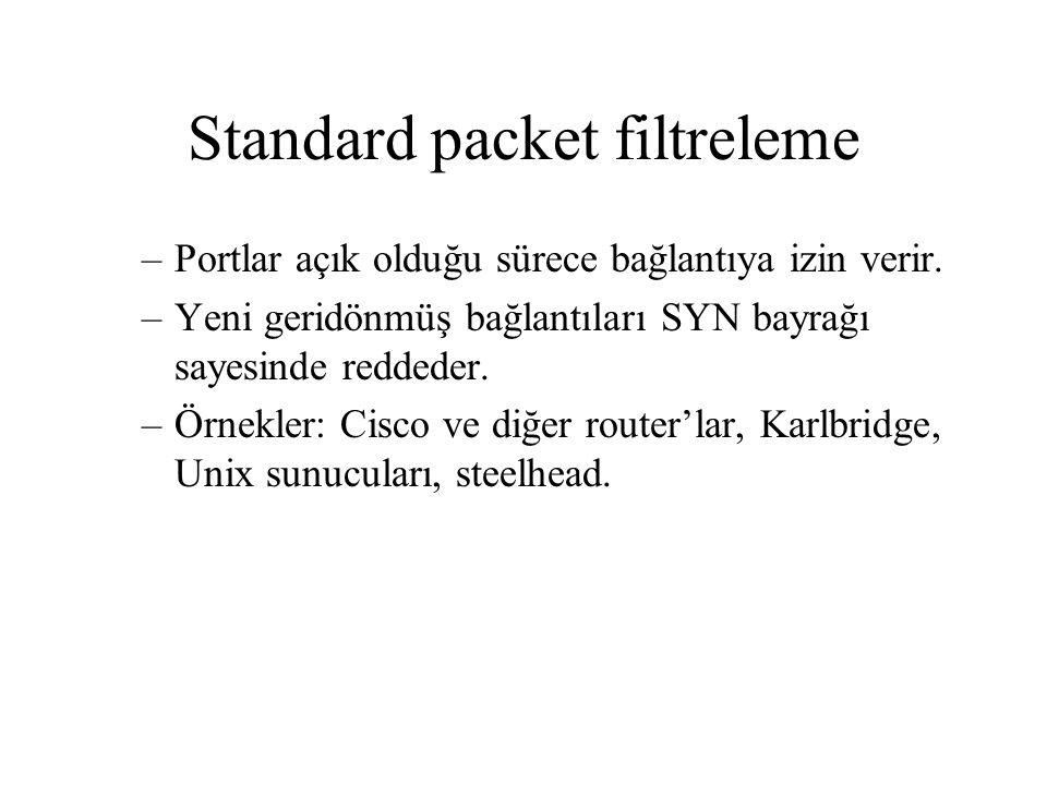 Standard packet filtreleme –Portlar açık olduğu sürece bağlantıya izin verir.