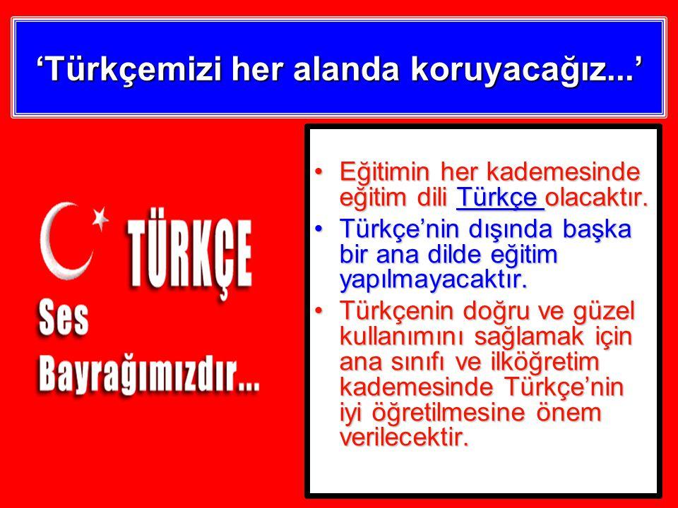 'Türkçemizi her alanda koruyacağız...' Eğitimin her kademesinde eğitim dili Türkçe olacaktır.Eğitimin her kademesinde eğitim dili Türkçe olacaktır.