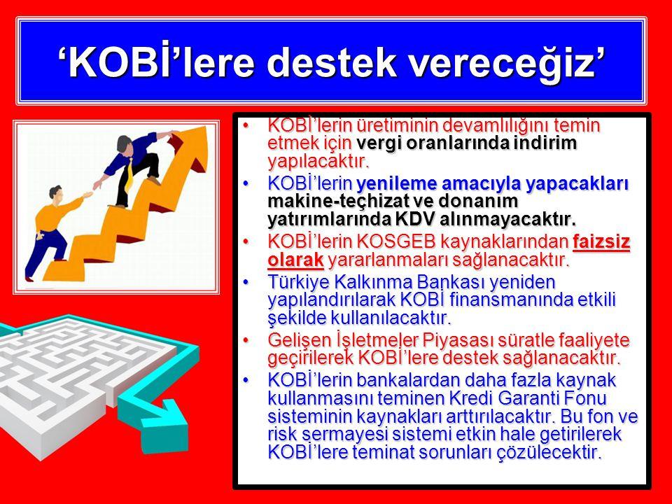 'KOBİ'lere destek vereceğiz' KOBİ'lerin üretiminin devamlılığını temin etmek için vergi oranlarında indirim yapılacaktır.KOBİ'lerin üretiminin devamlılığını temin etmek için vergi oranlarında indirim yapılacaktır.