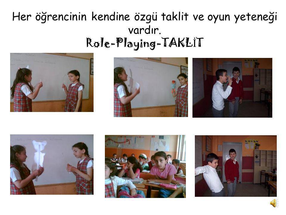 Her öğrencinin kendine özgü taklit ve oyun yeteneği vardır. Role-Playing-TAKL İ T