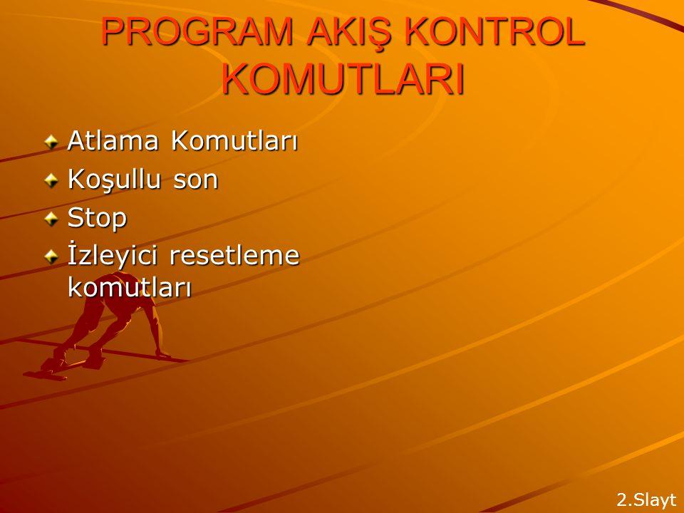 PROGRAM AKIŞ KONTROL KOMUTLARI Atlama Komutları Koşullu son Stop İzleyici resetleme komutları 2.Slayt