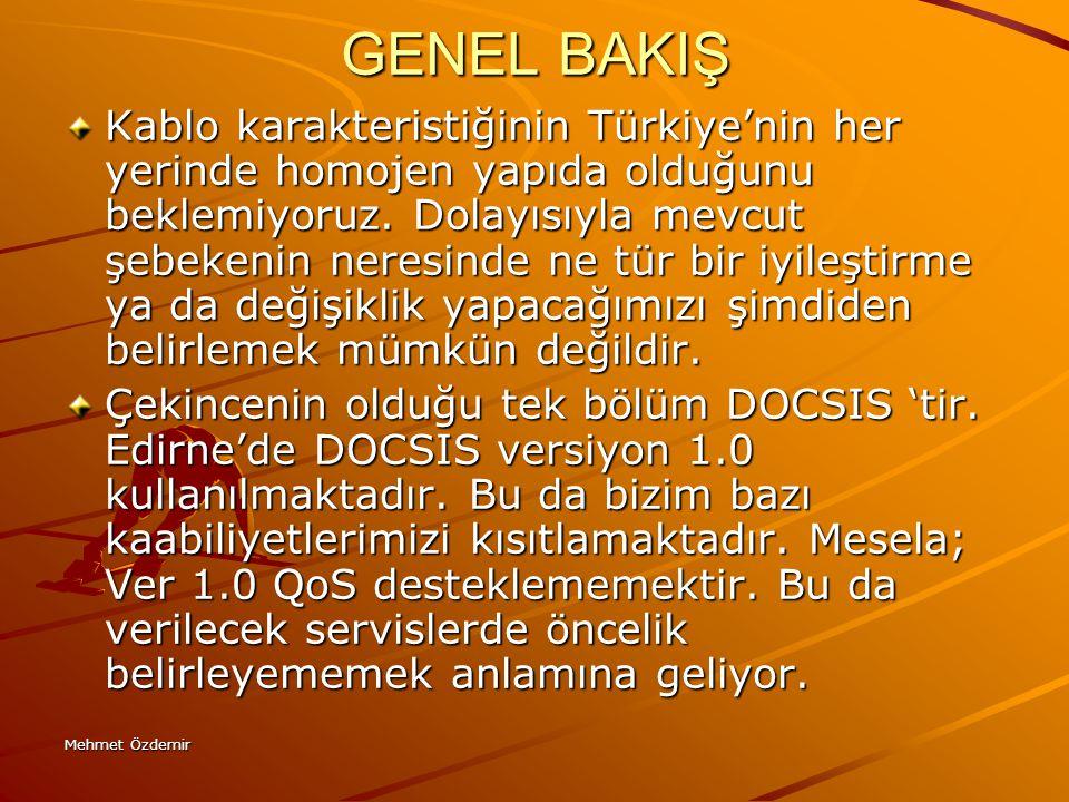 Mehmet Özdemir GENEL BAKIŞ Kablo karakteristiğinin Türkiye'nin her yerinde homojen yapıda olduğunu beklemiyoruz. Dolayısıyla mevcut şebekenin neresind