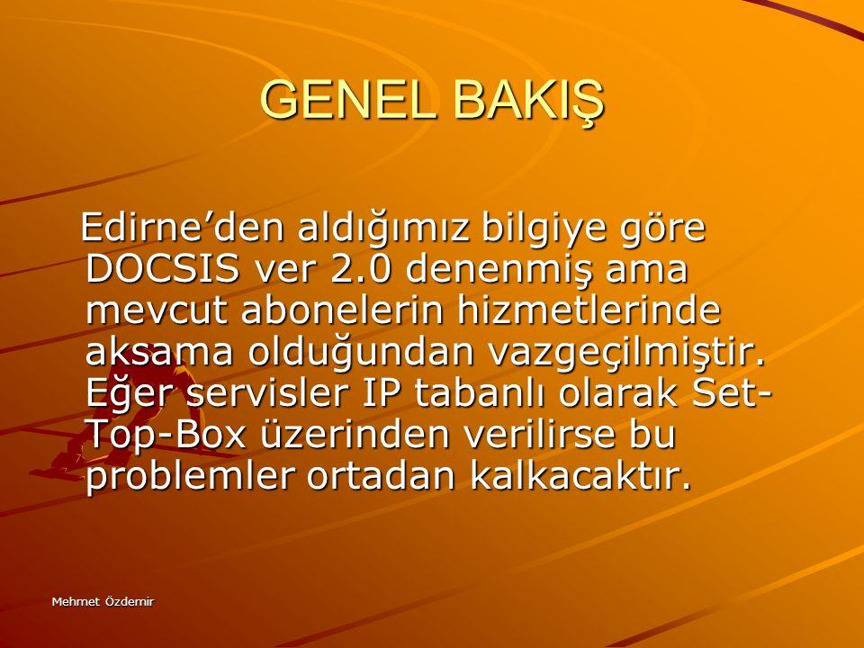 Mehmet Özdemir GENEL BAKIŞ Edirne'den aldığımız bilgiye göre DOCSIS ver 2.0 denenmiş ama mevcut abonelerin hizmetlerinde aksama olduğundan vazgeçilmiş