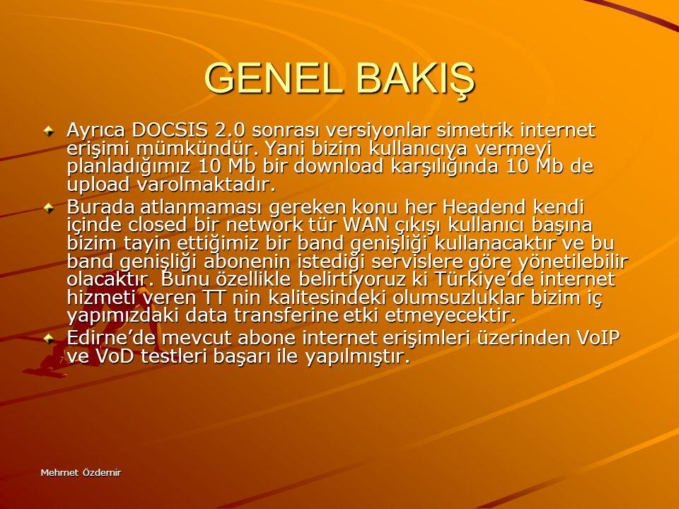 Mehmet Özdemir GENEL BAKIŞ Ayrıca DOCSIS 2.0 sonrası versiyonlar simetrik internet erişimi mümkündür. Yani bizim kullanıcıya vermeyi planladığımız 10