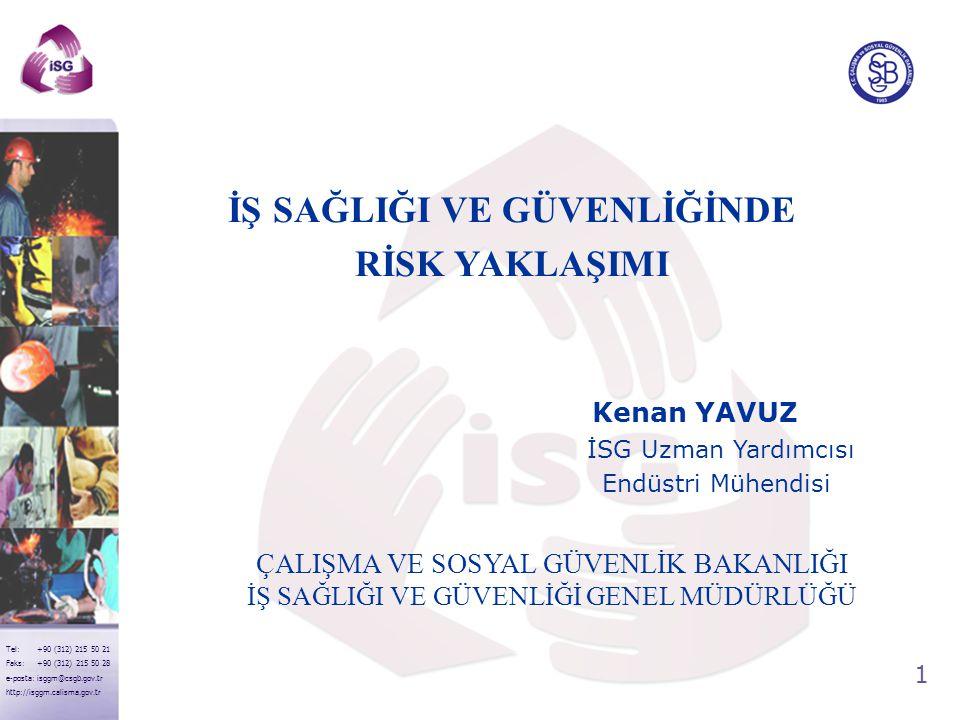 2 Tel: +90 (312) 215 50 21 Faks: +90 (312) 215 50 28 e-posta: isggm@csgb.gov.tr http://isggm.calisma.gov.tr ÖZET  Ülkemiz ve AB Mevzuatında Tehlike ve Risk Yaklaşımları  Konuyla İlgili Tanımlar TehlikeRiskKaza Risk Değerlendirmesi Kabul edilebilir risk  5 Adımda Risk Yönetimi