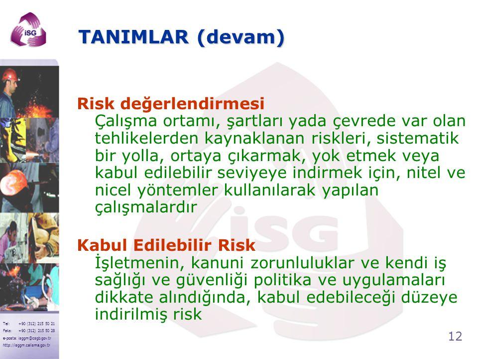 12 Tel: +90 (312) 215 50 21 Faks: +90 (312) 215 50 28 e-posta: isggm@csgb.gov.tr http://isggm.calisma.gov.tr TANIMLAR (devam) Risk değerlendirmesi Çal