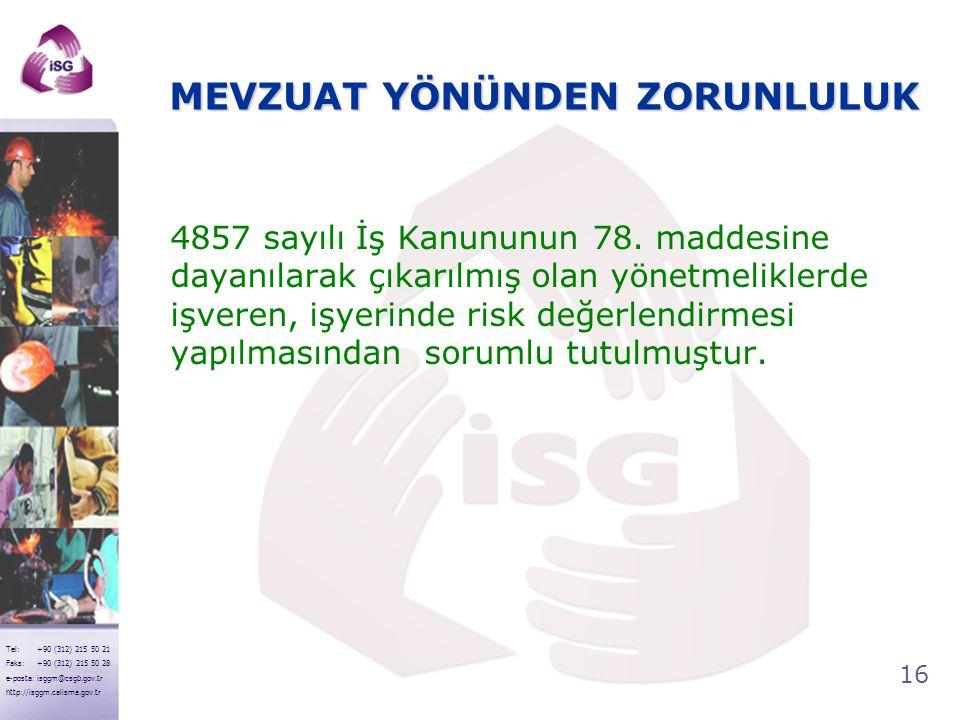 16 Tel: +90 (312) 215 50 21 Faks: +90 (312) 215 50 28 e-posta: isggm@csgb.gov.tr http://isggm.calisma.gov.tr MEVZUAT YÖNÜNDEN ZORUNLULUK 4857 sayılı İ