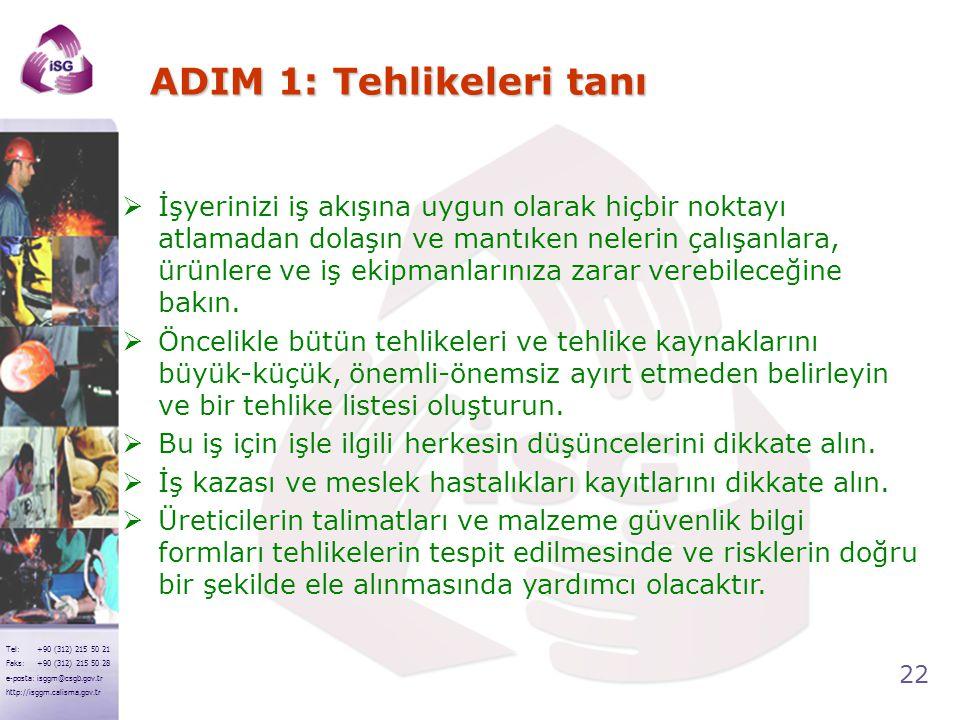 22 Tel: +90 (312) 215 50 21 Faks: +90 (312) 215 50 28 e-posta: isggm@csgb.gov.tr http://isggm.calisma.gov.tr ADIM 1: Tehlikeleri tanı  İşyerinizi iş