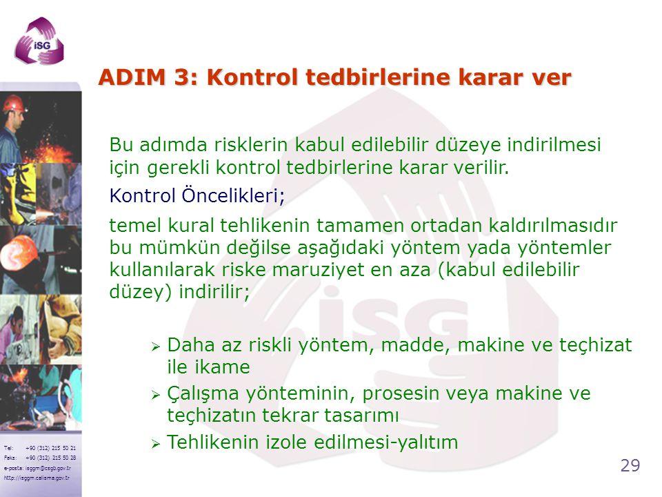 29 Tel: +90 (312) 215 50 21 Faks: +90 (312) 215 50 28 e-posta: isggm@csgb.gov.tr http://isggm.calisma.gov.tr ADIM 3: Kontrol tedbirlerine karar ver Bu