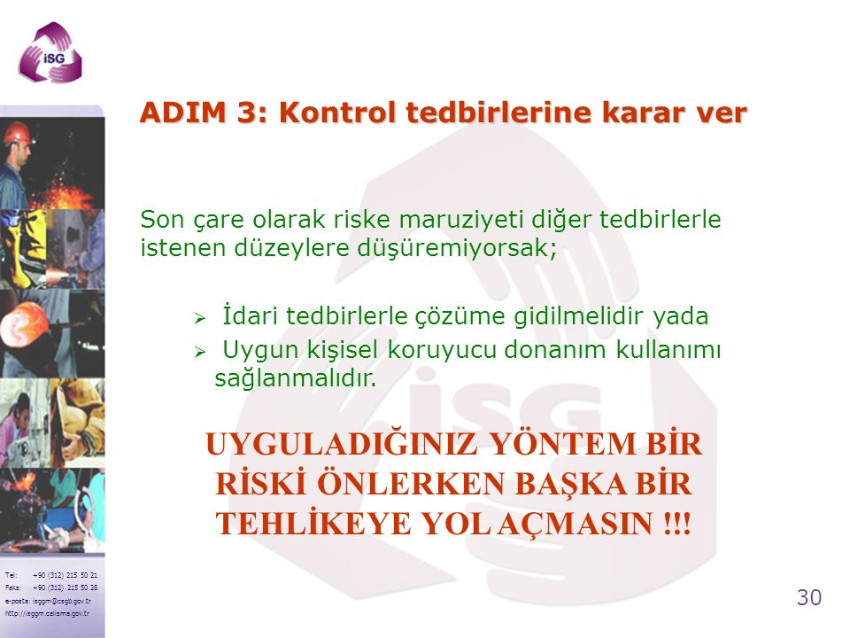 30 Tel: +90 (312) 215 50 21 Faks: +90 (312) 215 50 28 e-posta: isggm@csgb.gov.tr http://isggm.calisma.gov.tr ADIM 3: Kontrol tedbirlerine karar ver So