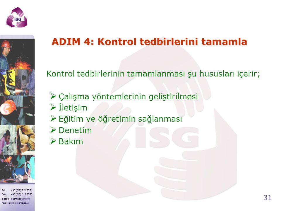 31 Tel: +90 (312) 215 50 21 Faks: +90 (312) 215 50 28 e-posta: isggm@csgb.gov.tr http://isggm.calisma.gov.tr ADIM 4: Kontrol tedbirlerini tamamla Kont