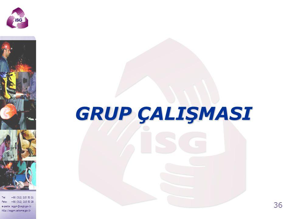 36 Tel: +90 (312) 215 50 21 Faks: +90 (312) 215 50 28 e-posta: isggm@csgb.gov.tr http://isggm.calisma.gov.tr GRUP ÇALIŞMASI