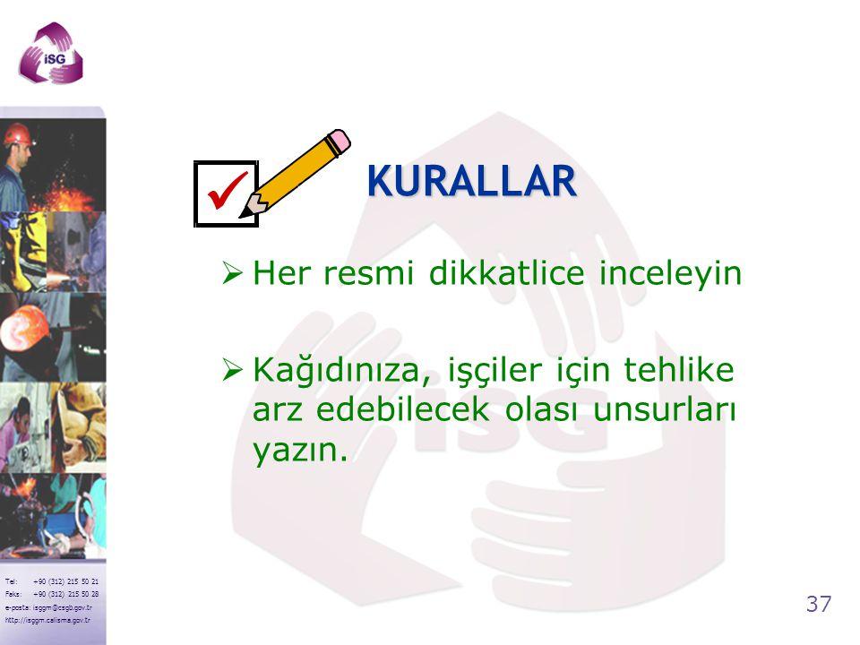 37 Tel: +90 (312) 215 50 21 Faks: +90 (312) 215 50 28 e-posta: isggm@csgb.gov.tr http://isggm.calisma.gov.tr  Her resmi dikkatlice inceleyin  Kağıdı