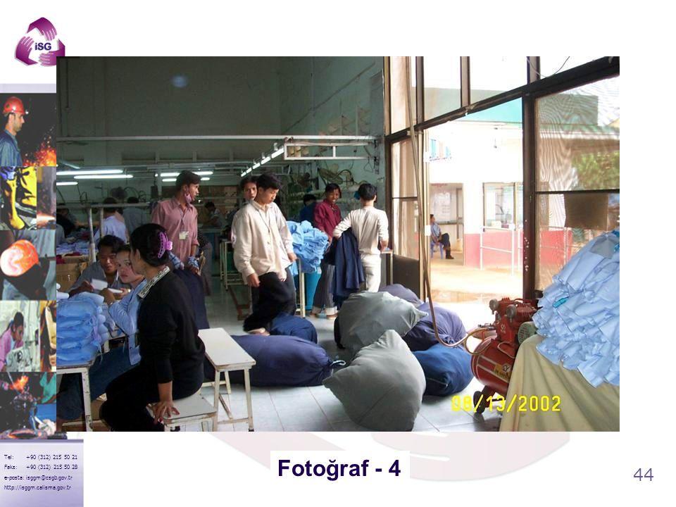 44 Tel: +90 (312) 215 50 21 Faks: +90 (312) 215 50 28 e-posta: isggm@csgb.gov.tr http://isggm.calisma.gov.tr Fotoğraf - 4