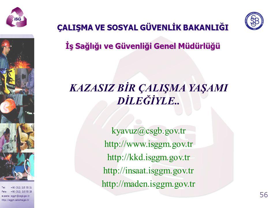 56 Tel: +90 (312) 215 50 21 Faks: +90 (312) 215 50 28 e-posta: isggm@csgb.gov.tr http://isggm.calisma.gov.tr KAZASIZ BİR ÇALIŞMA YAŞAMI DİLEĞİYLE.. ky