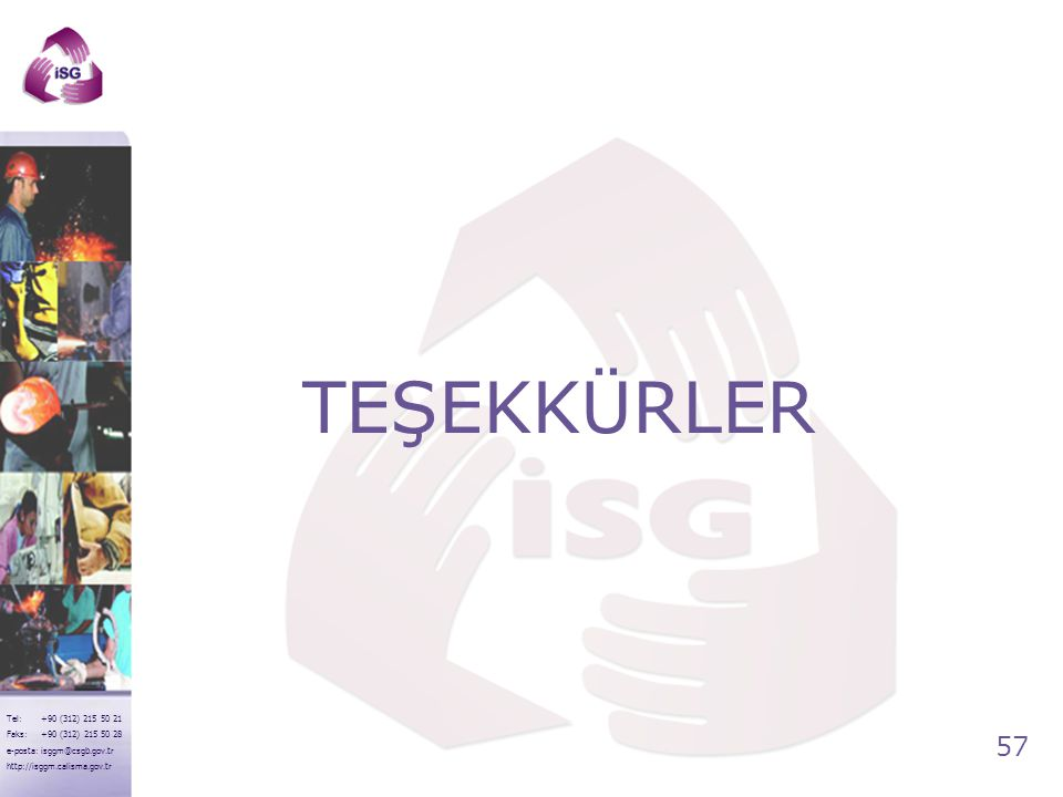 57 Tel: +90 (312) 215 50 21 Faks: +90 (312) 215 50 28 e-posta: isggm@csgb.gov.tr http://isggm.calisma.gov.tr TEŞEKKÜRLER