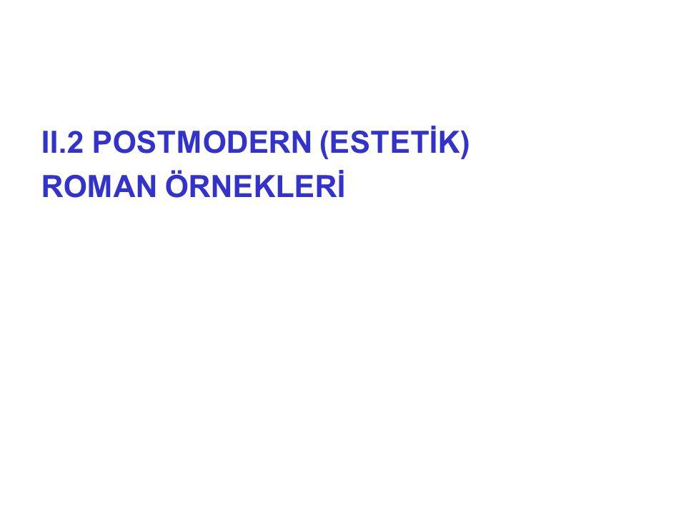 II.2 POSTMODERN (ESTETİK) ROMAN ÖRNEKLERİ