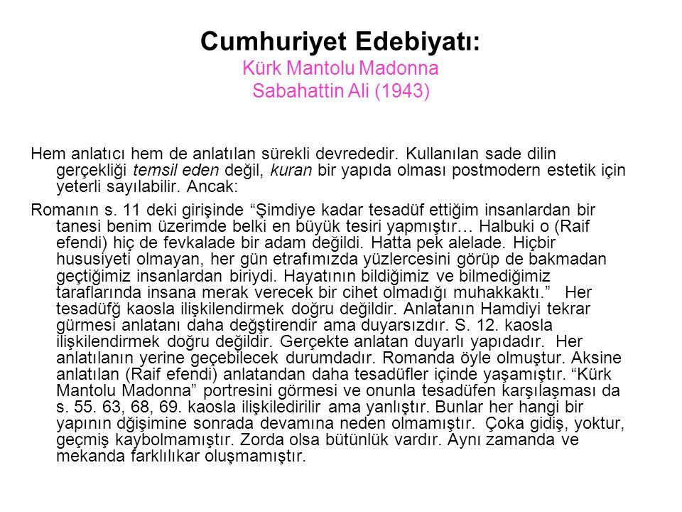 Cumhuriyet Edebiyatı: Kürk Mantolu Madonna Sabahattin Ali (1943) Hem anlatıcı hem de anlatılan sürekli devrededir. Kullanılan sade dilin gerçekliği te