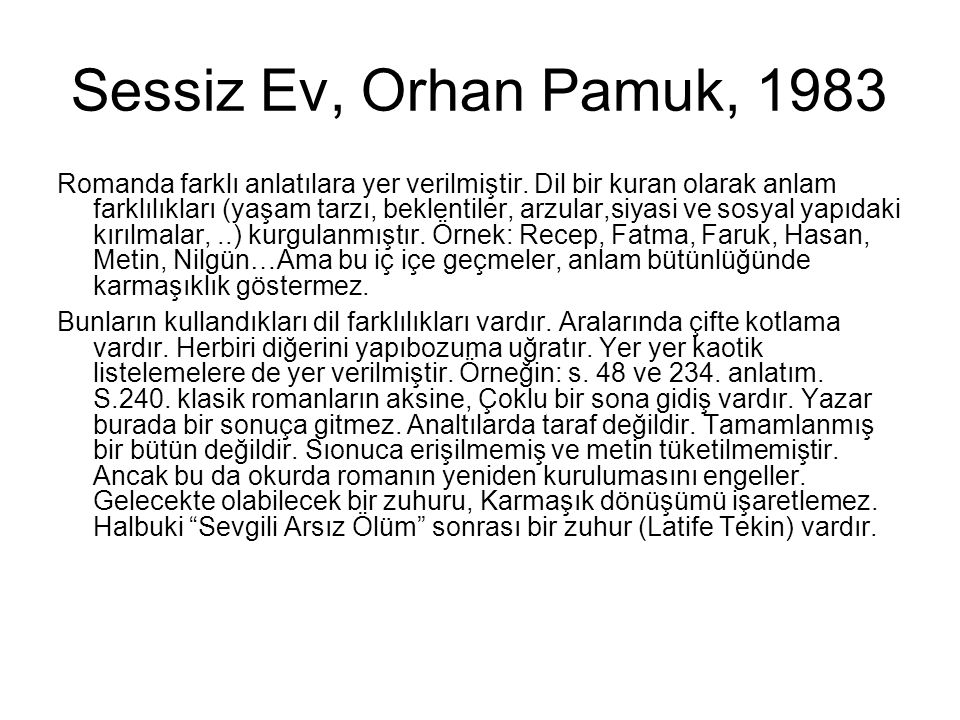 Sessiz Ev, Orhan Pamuk, 1983 Romanda farklı anlatılara yer verilmiştir. Dil bir kuran olarak anlam farklılıkları (yaşam tarzı, beklentiler, arzular,si