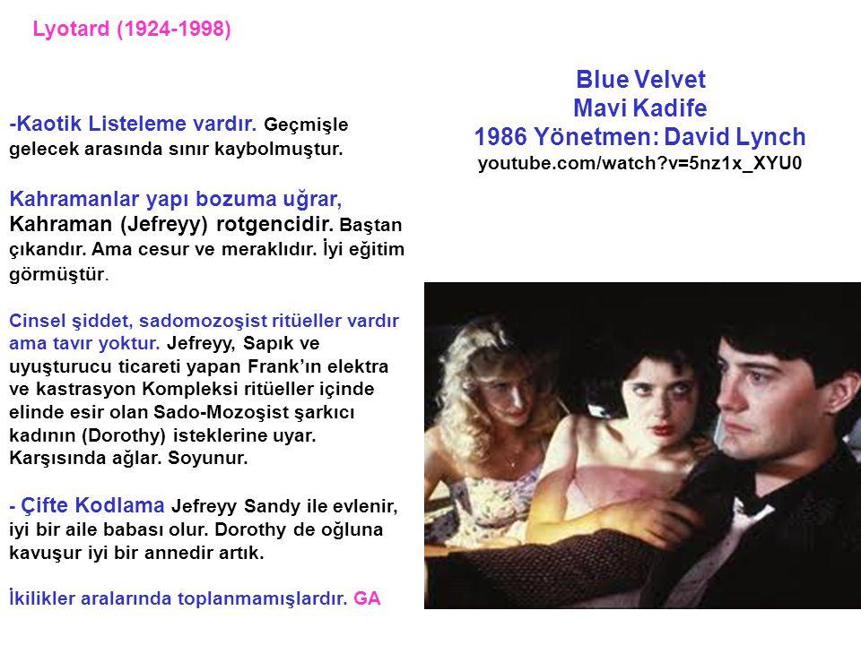 Blue Velvet Mavi Kadife 1986 Yönetmen: David Lynch youtube.com/watch?v=5nz1x_XYU0 -Kaotik Listeleme vardır. Geçmişle gelecek arasında sınır kaybolmuşt